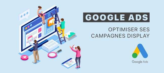 Google Ads (Adwords) : Optimiser ses campagnes display