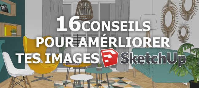Tuto 16 Conseils pour améliorer tes images Sketchup Sketchup
