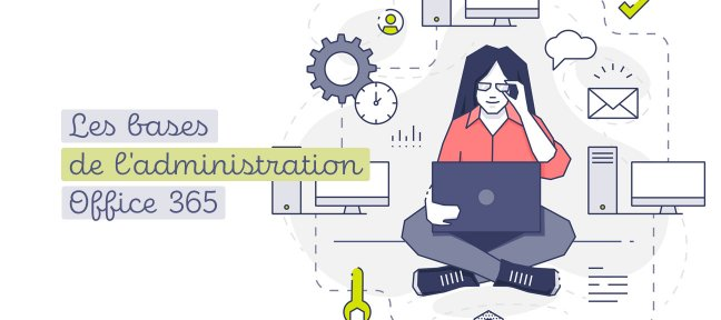 Tuto Les bases de l'administration Office 365 - Version 2019 Office