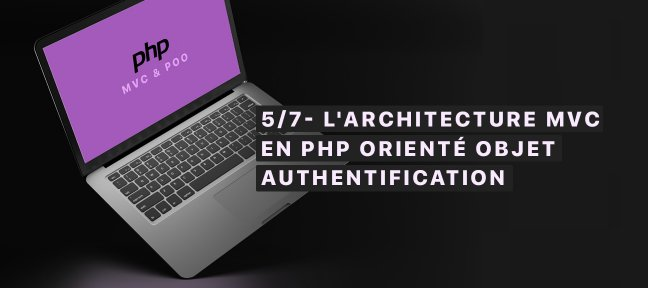 5/7- L'architecture MVC en PHP orienté objet, Authentification