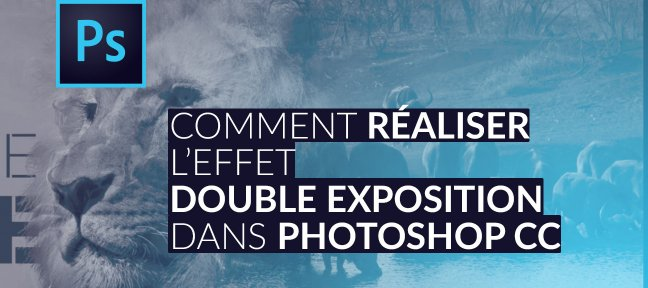 Tuto La Double Exposition avec Photoshop CC Photoshop