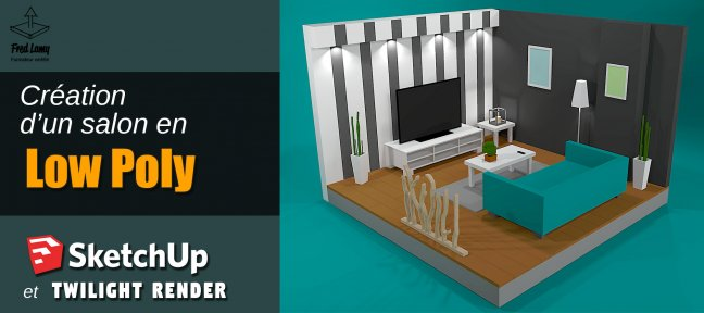Tuto Création d'un salon en Low Poly Sketchup