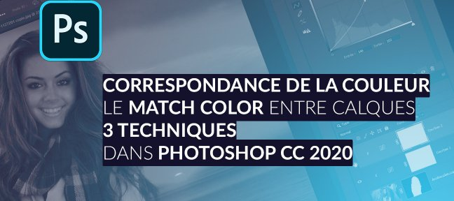 Tuto 3 Techniques pour Correspondance de la couleur ou Match Color avec Photoshop 2020 Photoshop