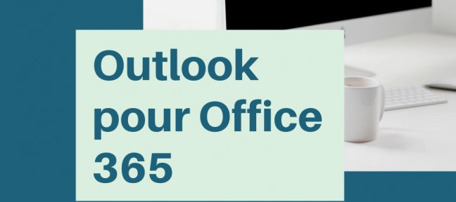 Tuto Outlook 2019 pour Office 365 - Version 2020 Outlook