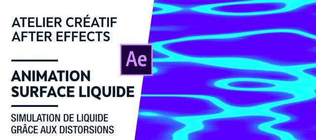 Tuto Atelier créatif - Animation d'une surface liquide After Effects