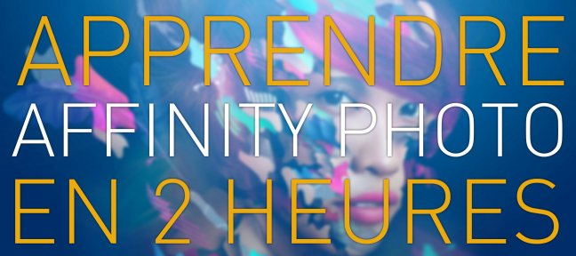 Tuto 2 heures pour apprendre Affinity Photo ! Affinity Photo