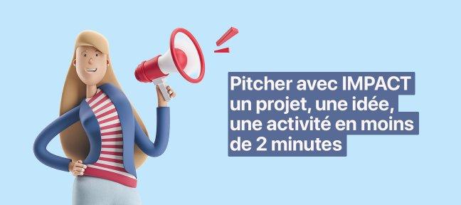 Pitcher avec IMPACT un projet, une idée, une activité en moins de 2 minutes