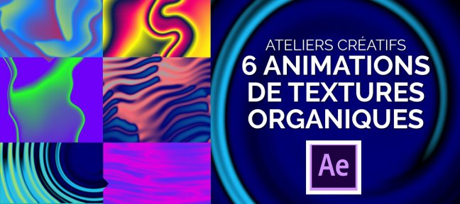 Tuto 6 ateliers créatifs - Animations de textures organiques After Effects