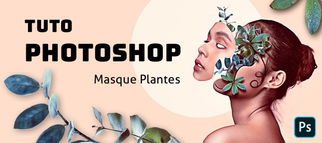 Tuto Photoshop : Photomontage masque plantes Photoshop