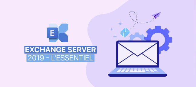 Tuto Exchange Server 2019 - L'essentiel Exchange