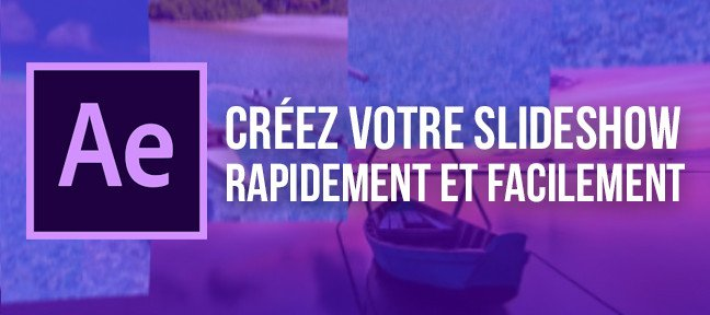 Créer un slideshow sur After Effects facilement et rapidement