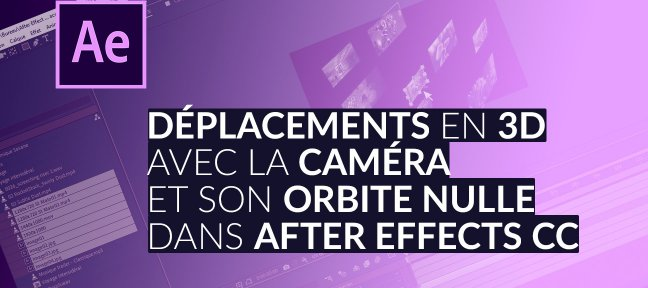 Tuto Déplacements en 3D avec la caméra d'After Effects CC After Effects
