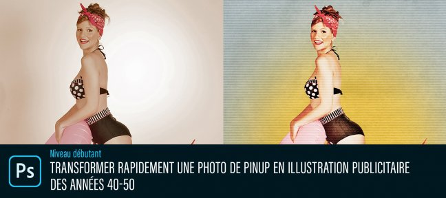 Tuto Transformer une photo de pinup en illustration publicitaire des années 40-50 Photoshop