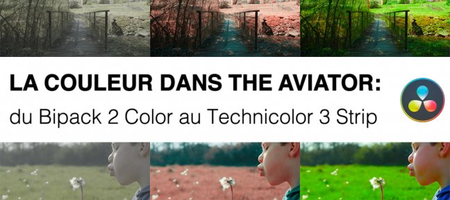 Tuto La Couleur dans The Aviator : du Bipack 2 color au Technicolor 3 Strip Davinci Resolve