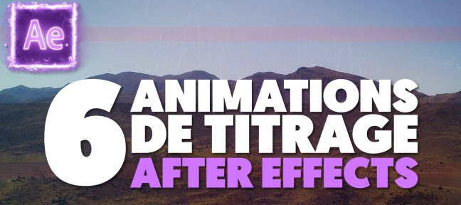 Tuto 6 Animations de Titrage Professionnelles sur After Effects After Effects