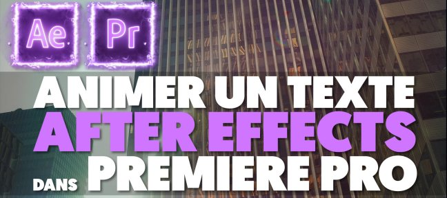 Tuto Gratuit : Animer un texte After Effects dans Premiere Pro Premiere