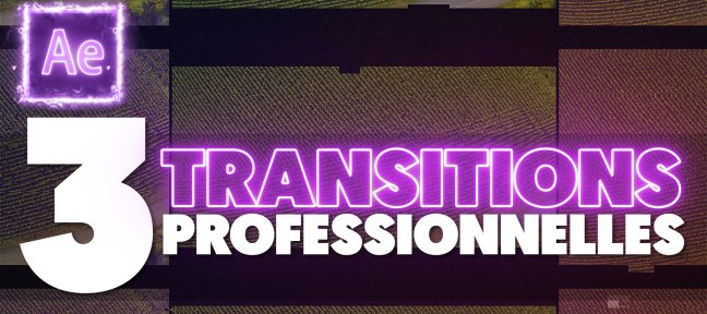 Gratuit : 3 Transitions Professionnelles sur After Effects