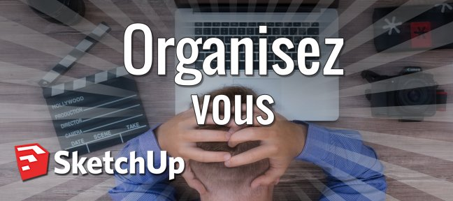 Tuto Organisez vous avec SketchUp Sketchup