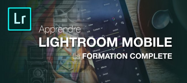 Tuto Adobe Lightroom pour Mobile : la formation complète Lightroom Mobile
