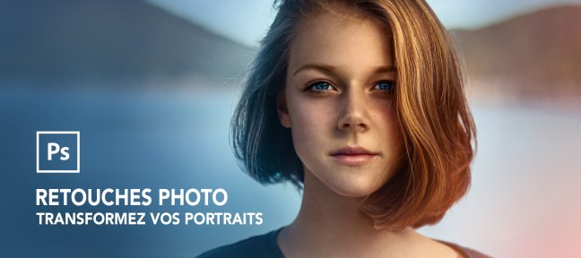 Tuto Retouches photo - Transformez vos portraits Photoshop