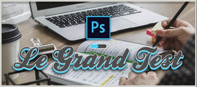 Tuto Photoshop : Le Grand Test Photoshop