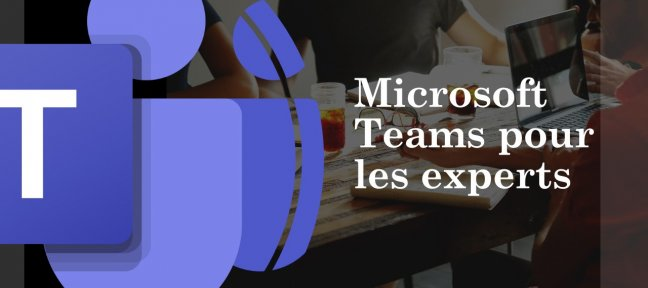 Microsoft Teams pour les Experts