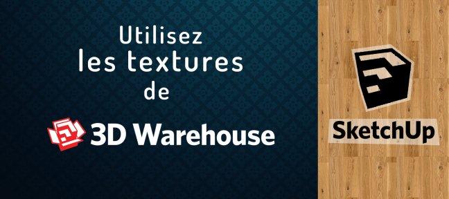 Tuto Utilisez Les Textures De La 3d Warehouse Avec Sketchup