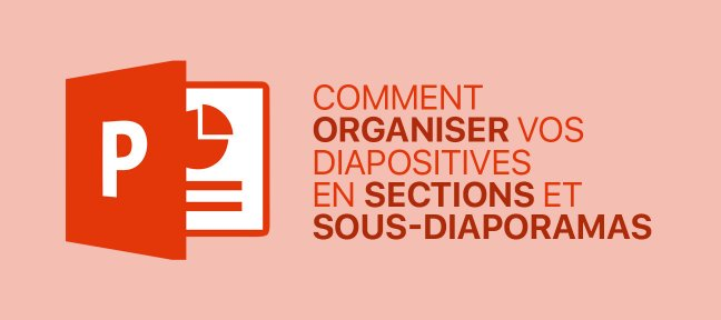 Tuto Comment organiser vos diapositives en sections et sous-diaporamas PowerPoint