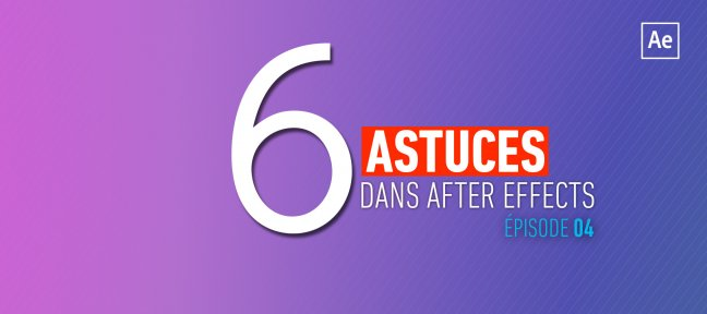 Tuto 6 Astuces gratuites dans After effects - Episode 4 After Effects