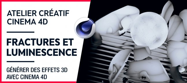 Tuto Atelier créatif Cinema 4D - Fractures & luminescence Cinema 4D