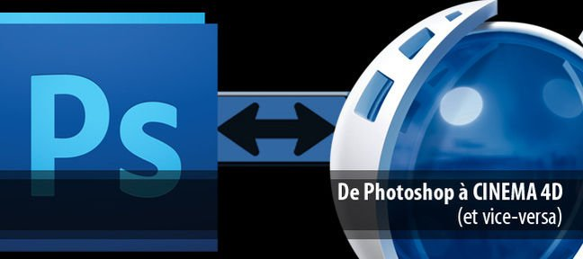 Cinema 4D vers Photoshop (et vice et versa)
