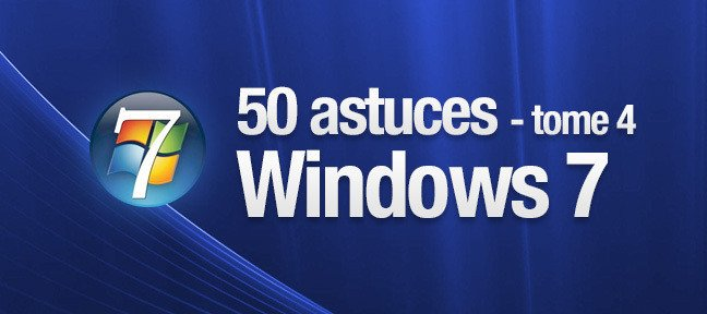 Tuto Windows 7 - Astuces Tome 4