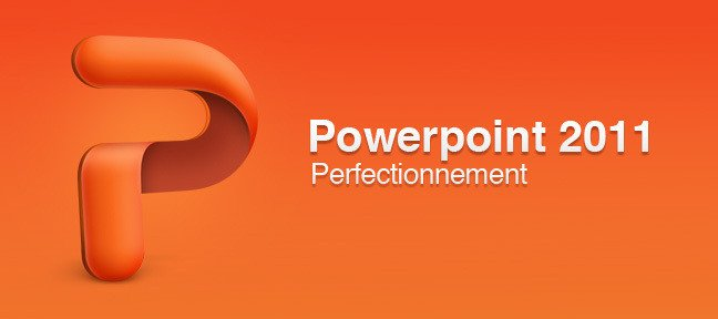 Formation Powerpoint 2011 - Perfectionnement