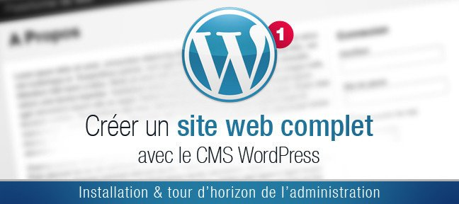 Tuto Installation & Tour d'horizon de l'admin de Wordpress WordPress
