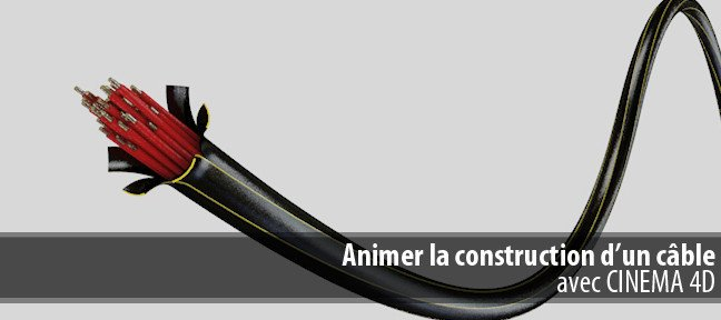 Tuto Animer la construction d'un câble Cinema 4D