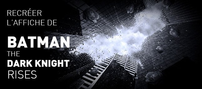 Tuto Batman Dark Knight Rises : recréer l'affiche du film Photoshop