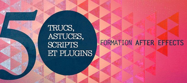50 trucs - astuces - script et plugins After Effects