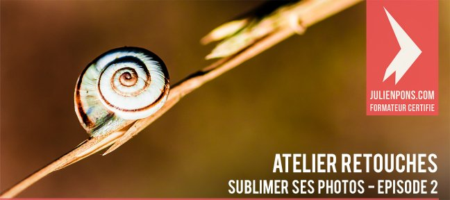 Atelier de retouche : sublimer ses photos - Episode 2