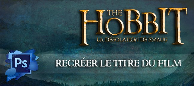 Tuto The Hobbit : Recréer le titre du film Photoshop