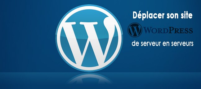 Tuto Déplacer son site Wordpress de serveurs en serveurs WordPress