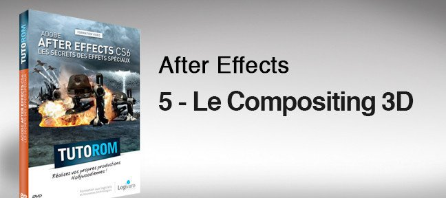 Le compositing 3D sous After Effects CS6