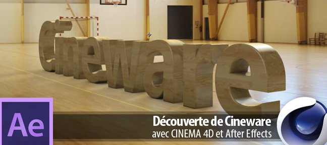 Tuto Découverte de Cineware After Effects