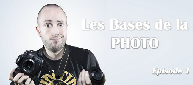 Les Bases de la Photo : Episode 1