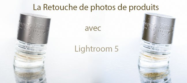Retouche de photos de produits sous Lightroom