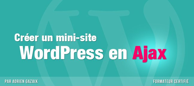 Tuto Créer un mini site WordPress en Ajax WordPress