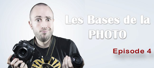 Les Bases de la Photo Episode 4