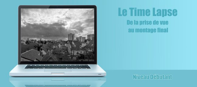 Comment faire un Time Lapse