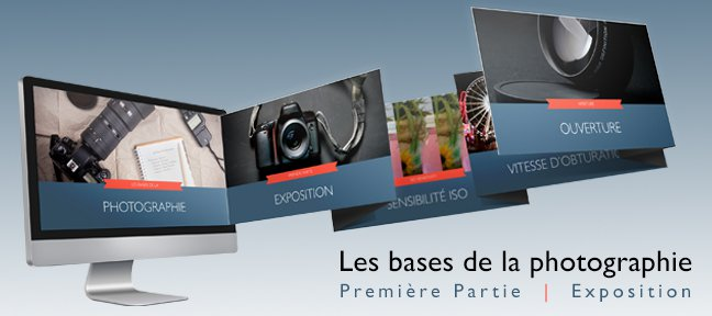 Tuto Les bases de la photographie - Exposition Photo