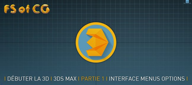 Débuter la 3D avec 3ds Max - Partie 1 - Interface, menus, options