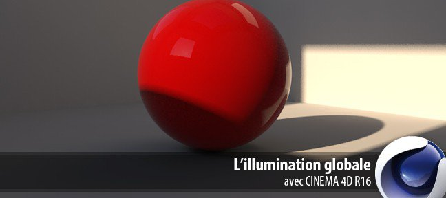 Tuto Cinema 4D R16 : L'illumination Globale Cinema 4D
